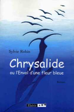 chrysalide ou l'envol d'une fleur bleue - sylvie robin